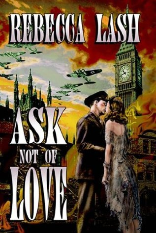 Ask Not Of Love  by  REBECCA LASH