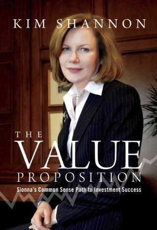 The Value Proposition: Sionnas Common Sense Path to Investment Success  by  Kim Shannon