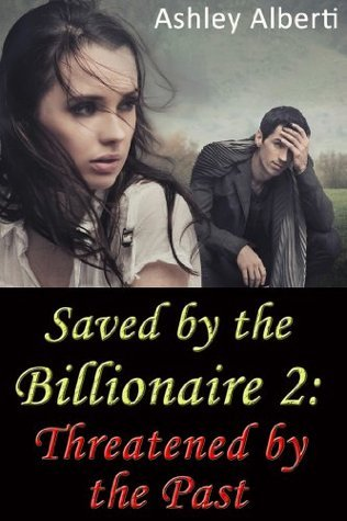 Saved the Billionaire 2: Threatened by the Past by Ashley Alberti