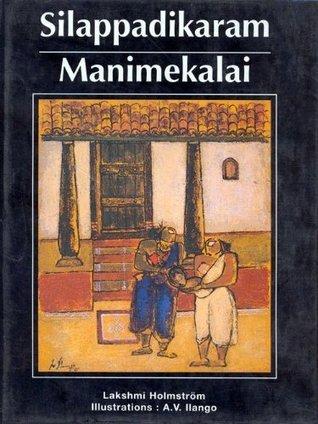 Silappadikaram and Manimekalai  by  Lakshmi Holmstrom