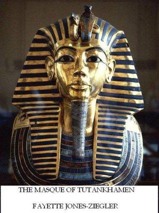 The Masque of Tutankhamen  by  Fayette Jones-Ziegler