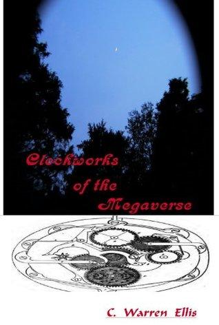 Clockworks Of The Megaverse  by  C. Warren Ellis