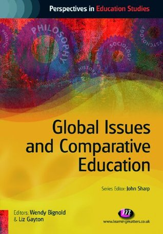 Global Issues and Comparative Education (Perspectives in Education Studies Series) Wendy Bignold