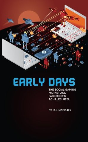 Early Days: The Social Gaming Market and Facebooks Achilles Heel  by  P. J. McNealy