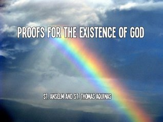 Proofs for the Existence of God: St. Anselm and St. Thomas Aquinas Anselm of Canterbury