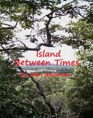 Island Between Times  by  John Stevenson