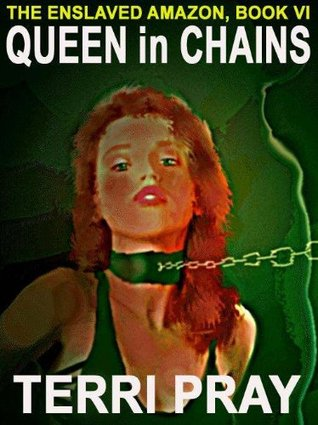 Queen in Chains [Enslaved Amazon, Book Six]  by  Terri Pray