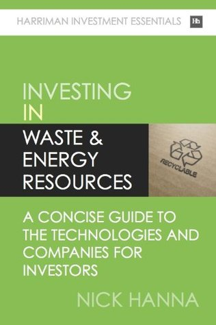 Investing In Waste & Energy Resources: A concise guide to the technologies and companies for investors  by  Nick Hanna
