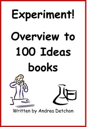 Experiment! Overview to 100 ideas books (Experiment! 100 ideas)  by  Andrea Detchon