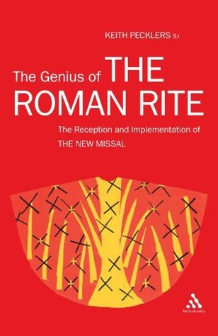 The Genius of The Roman Rite: On the Reception and Implementation of The New Missal  by  Keith Pecklers