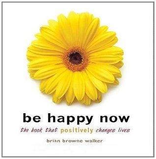 Be Happy Now  by  Brian Browne Walker
