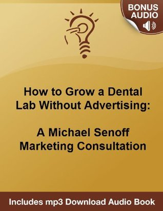 How to Grow a Dental Lab Without Advertising: A Michael Senoff Marketing Consultation Michael Senoff