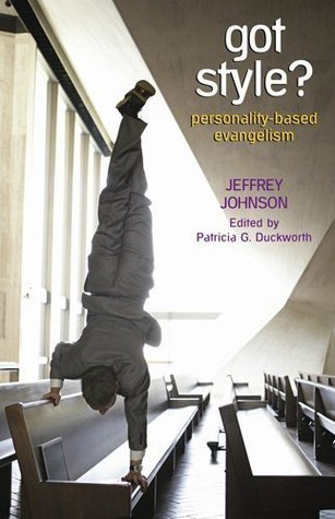Got Style?: Personality-Based Evangelism Jeffrey A. Johnson