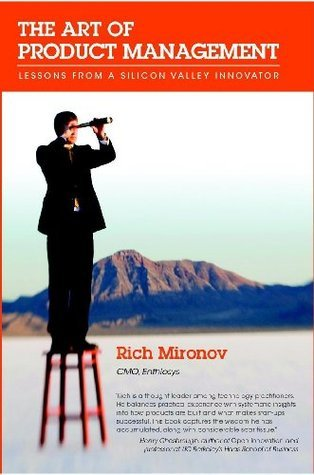 The Art Of Product Management: Lessons From A Silicon Valley Innovator  by  Rich Mironov