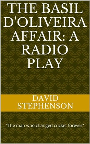 The Basil DOliveira Affair: A Radio Play David Stephenson