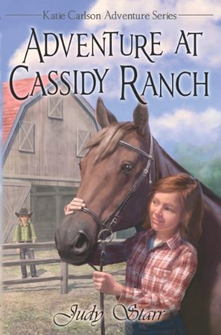 Adventure at Cassidy Ranch (Katie Carlson Adventure Series)  by  Judy Starr