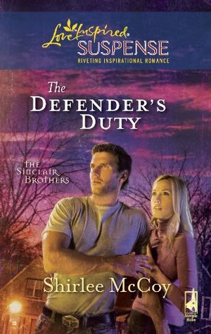 The Defenders Duty (Mills & Boon Love Inspired Suspense) (The Sinclair Brothers - Book 3)  by  Shirlee McCoy