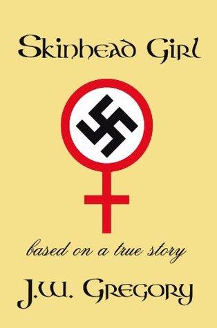 SkinHead Girl: Based on a True Story J.W. Gregory