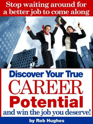 Discover Your True Career Potential (50 Ways To Plot Your Career Path) Rob Hughes