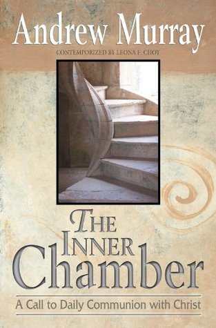 The Inner Chamber: A Call to Daily communion with Christ Andrew Murray