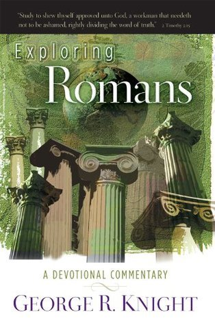 Exploring Romans:  A Devotional Commentary  by  George R. Knight