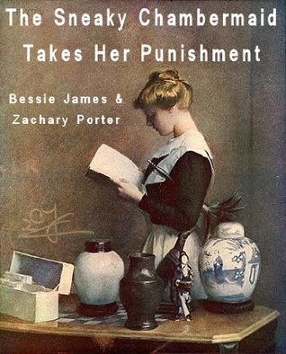 The Sneaky Chambermaid Takes Her Punishment  by  Bessie James