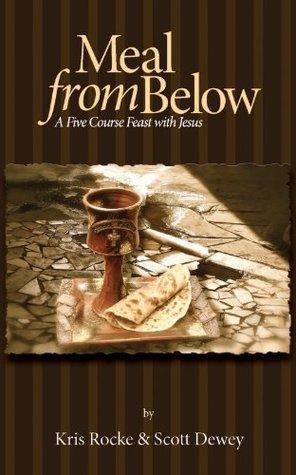 Meal From Below: A Five Course Feast with Jesus Kris Rocke