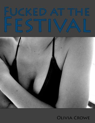 Fucked at the Festival  by  Olivia Crowe