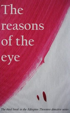 The reasons of the eye (The Edington Thornton detective series)  by  Julia Cardona Mack