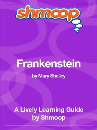 Frankenstein: Shmoop Study Guide  by  Shmoop