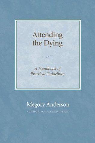 Attending the Dying: A Handbook of Practical Guidelines Megory Anderson