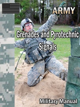 Grenades and Pyrotechnic Signals  by  U.S. Department of the Army