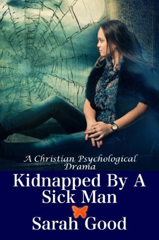 Kidnapped By A Sick Man  by  Sarah Good