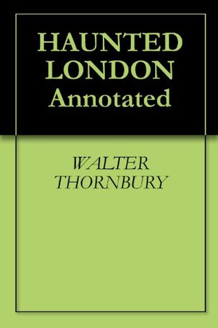 HAUNTED LONDON Annotated  by  Walter Thornbury