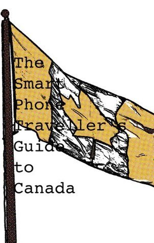 The Smart Phone Travellers Guide to Canada Stephen Keeling