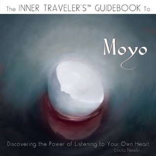 The Inner Travelers Guidebook to Moyo: Discovering the Power of Listening To Your Own Heart Linda Newlin