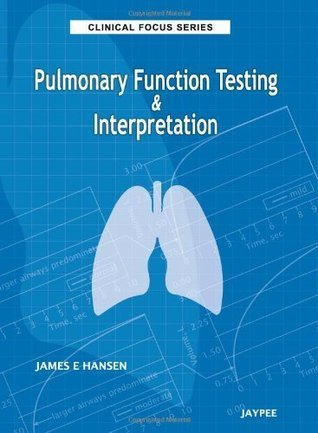 Pulmonary Function Testing and Interpretation  by  James E. Hansen