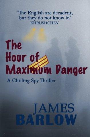 The Hour of Maximum Danger James Barlow