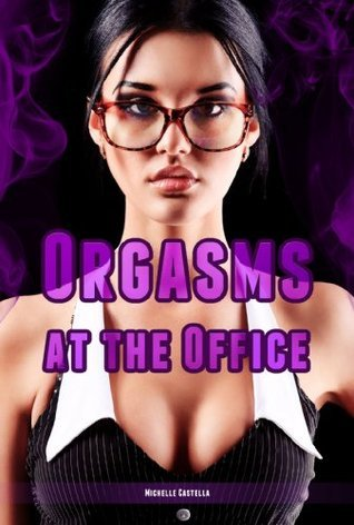 Orgasms at the Office  by  Michelle Castella