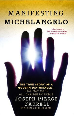 Manifesting Michelangelo: The True Story of a Modern-Day Miracle--That May Make All Change Possible J.P. Farrell