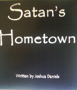 Satans Hometown  by  Joshua Daniels