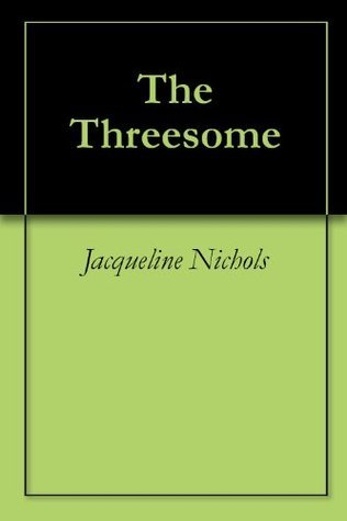 The Threesome  by  Jacqueline Nichols