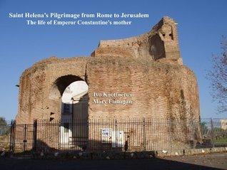 Saint Helena`s Pilgrimage from Rome to Jerusalem  by  Ivo Knottnerus