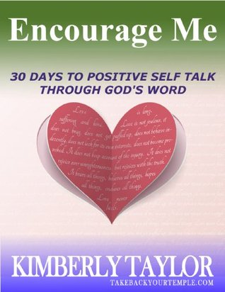 Encourage Me: 30 Days to Positive Self Talk Through Gods Word Kimberly Taylor