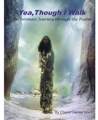 Yea Though I Walk: An Intimate Journey Through the Psalms  by  Cheryl Denise Ward