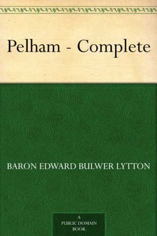 Pelham - Complete  by  Edward Bulwer-Lytton