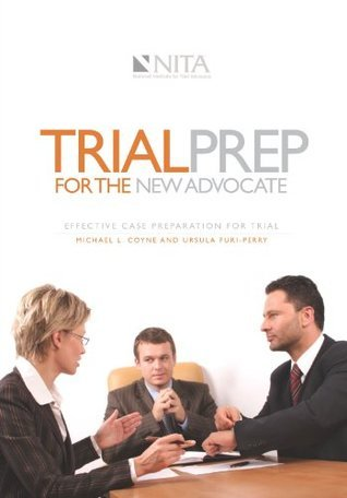 Trial Prep for the New Advocate: Effective Case Preparation for Trial Michael L. Coyne