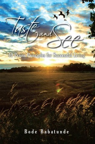 TASTE AND SEE: 40 Praise Principles for Successful Living Bode Babatunde