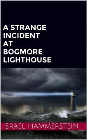 A Strange Incident at Bogmore Lighthouse Israel Hammerstein