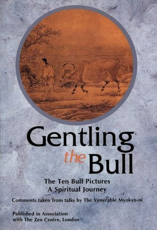 Gentling the Bull: The Ten Bull Pictures, a Spiritual Journey  by  Irmgard Schloegl
